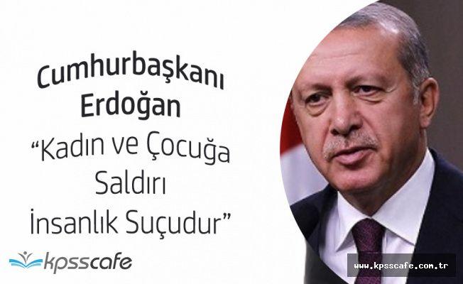 """Cumhurbaşkanı Erdoğan: """"Kadına ve Çocuğa Saldırı İnsanlık Suçudur"""""""