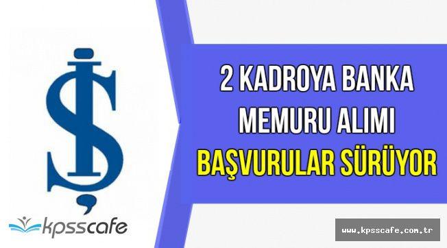 İş Bankası 2 Memur Kadrosuna Banka Personeli Alımı Yapıyor   KPSS'siz Alımlar
