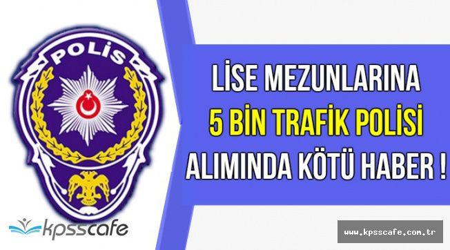 5 Bin Trafik Polisi Alımında Flaş Gelişme !