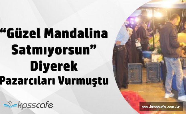 'Güzel Mandalina Satmıyorsun' Diyerek Pazarcıları Vuran Polis Hakkında istenen Ceza Belli Oldu