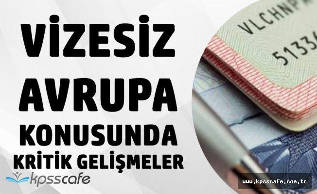 Türk Vatandaşlarına Vizesiz Avrupa Konusunda Kritik Gelişme