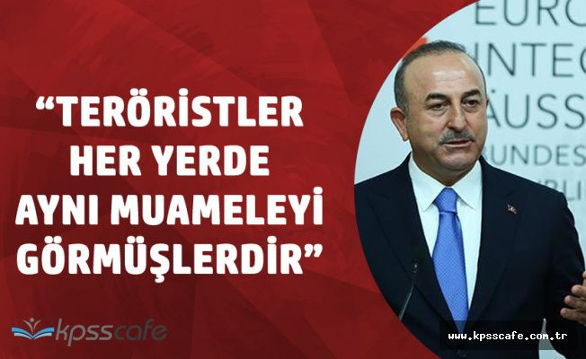 """Dışişleri Bakanı Çavuşoğlu"""" Teröristler Her Yerde Aynı Muameleyi Görmelidir"""""""