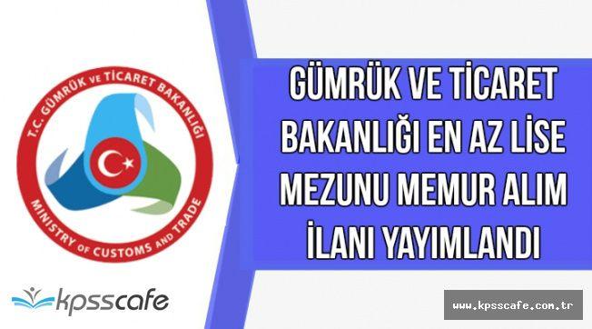 Gümrük ve Ticaret Bakanlığı En Az Lise Mezunu Kadrolu Memur Alım İlanı Yayımlandı