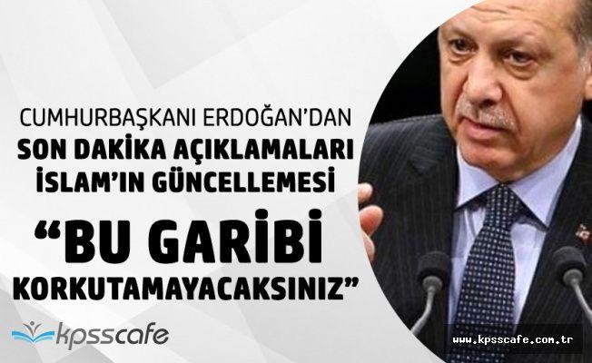 Cumhurbaşkanı Recep Tayyip Erdoğan'dan İslam'ın Güncellemesi Sözüyle İlgili Yeni Açıklama
