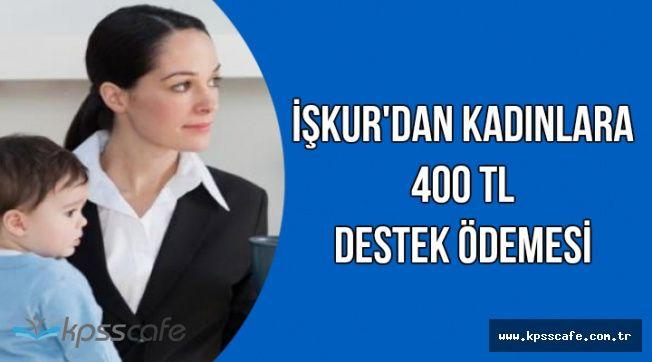 Bakan Açıkladı: İŞKUR'dan Kadınlara 400 TL Destek Ödemesi