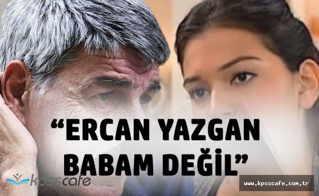 """Billur Yazgan """"Ercan Yazgan Benim Babam Değil"""""""