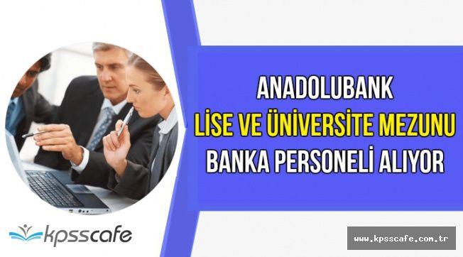 Anadolubank 2 Kadroya Banka Personeli Alımı Yapıyor-Lise ve Üniversite Mezunu
