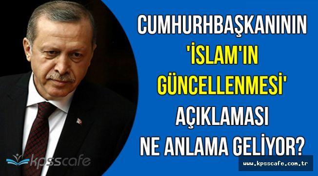 Cumhurbaşkanı Erdoğan'ın 'İslam'ın Güncellenmesi' Açıklaması Ne Anlama Geliyor?