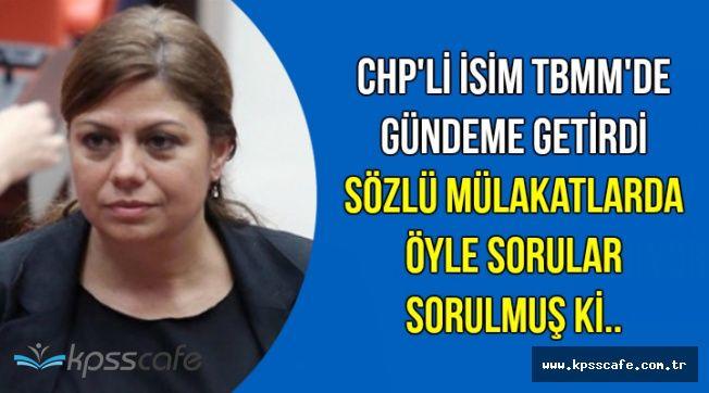 Bomba İddia TBMM'de: Sözlü Mülakatlarda Öyle Sorular Sormuşlar ki..