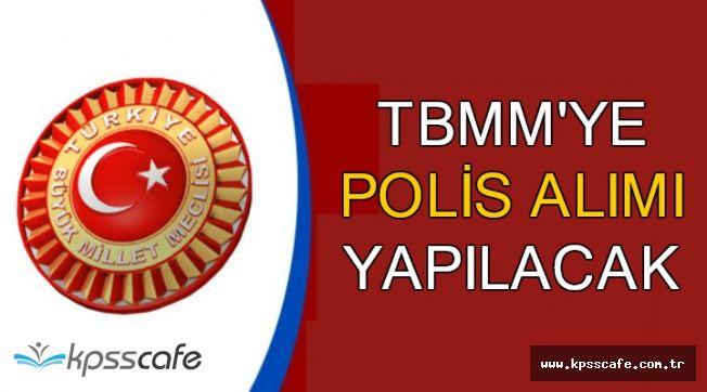 TBMM Koruma Dairesi Başkanlığına Polis Alımı Yapılacak