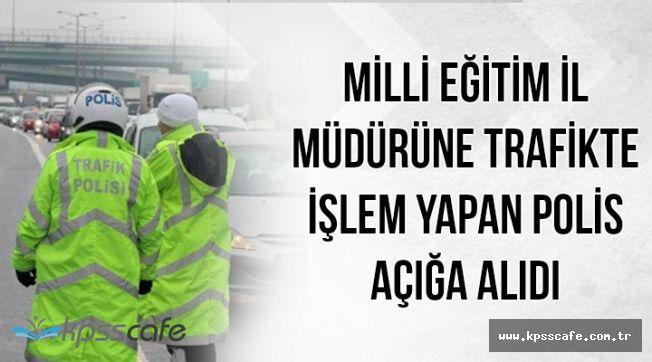 MEB İl Müdürüne İşlem Yapan Trafik Polisi Açığa Alındı