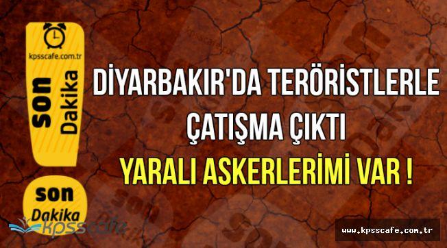Son Dakika: Diyarbakır'da Çatışma Çıktı: Yaralı Askerler Var !