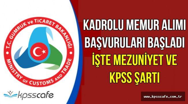 Gümrük ve Ticaret Bakanlığı (GTB) Kadrolu Memur Alımı Başvuruları Başladı-İşte Mezuniyet ve KPSS Şartı