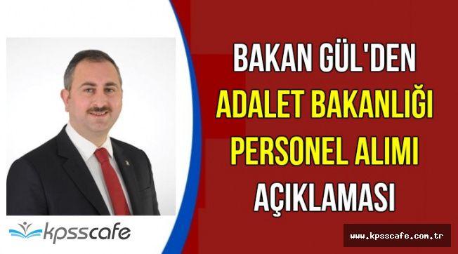 Bakan Gül'den Son Dakika Adalet Bakanlığı Personel Alımı Açıklaması