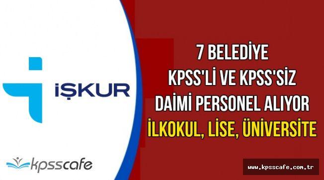 7 Belediye İŞKUR Aracılığıyla KPSS'li ve KPSS'siz Daimi Personel Alımı Yapıyor