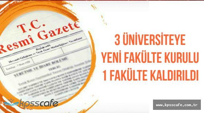 Resmi Gazete'de Yayımlandı: 3 Üniversiteye Yeni Fakülte Kurulu-1 Fakülte Kaldırıldı