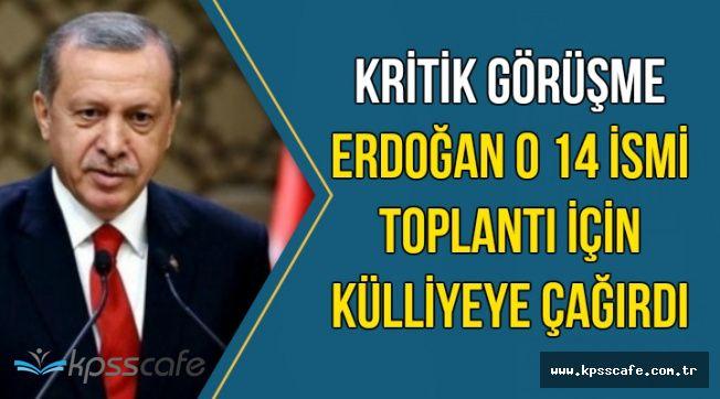 Flaş Gelişme: Erdoğan O 14 İsmi Toplantıya Çağırdı