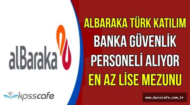 Albaraka Türk Katılım Banka Güvenlik Personeli Alımı Yapıyor