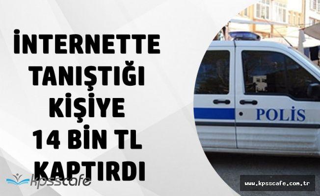İnternette Tanıştığı Şahsa 14 Bin TL Kaptırdı!