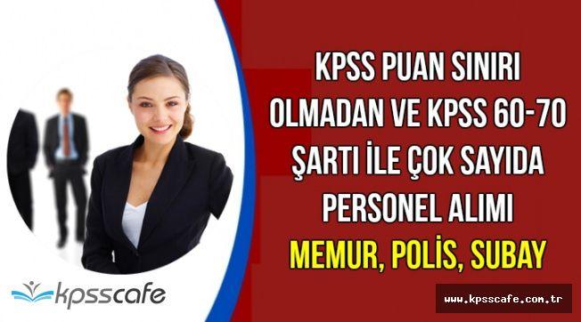 KPSS Puan Sınırı Olmadan ve KPSS 60-70 Şartı ile Binlerce Kamu Personeli Alımı (Memur, Subay ve Polis Alımı)
