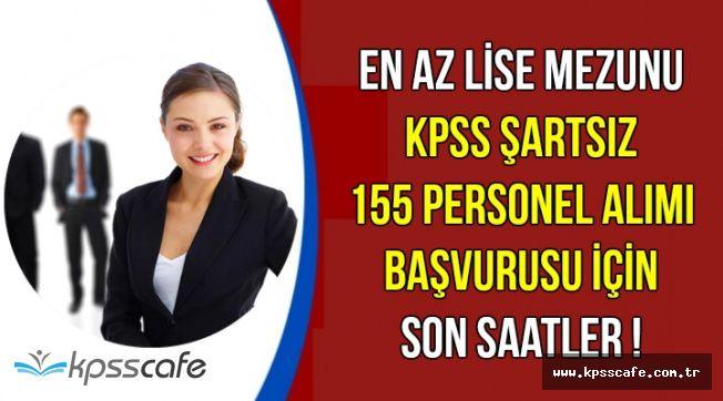 KPSS Puan Şartsız 155 Kamu Personel Alımı Başvurusu İçin Son Saatler !