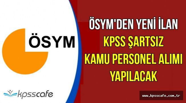 ÖSYM Yeni İlan Yayımladı: KPSS Şartsız Kamu Personel Alımı Yapılacak