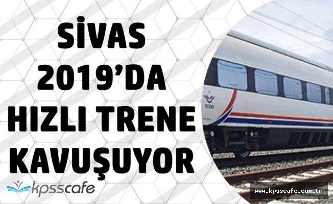 Sivas'a Hızlı Tren 2019 Yılında Geliyor