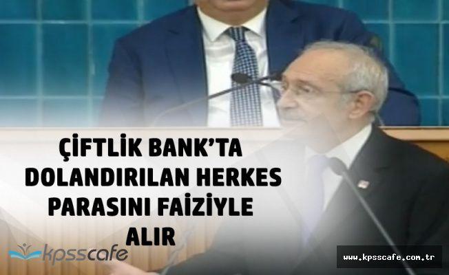 Kılıçdaroğlu : Çiftlik Bank'ta Dolandırılan Herkes Parasını Faiziyle Alabilir!