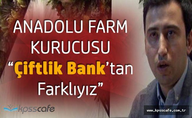 Anadolu Farm Kurucusundan Açıklama 'Biz Çiftlik Bank'tan Farklıyız'