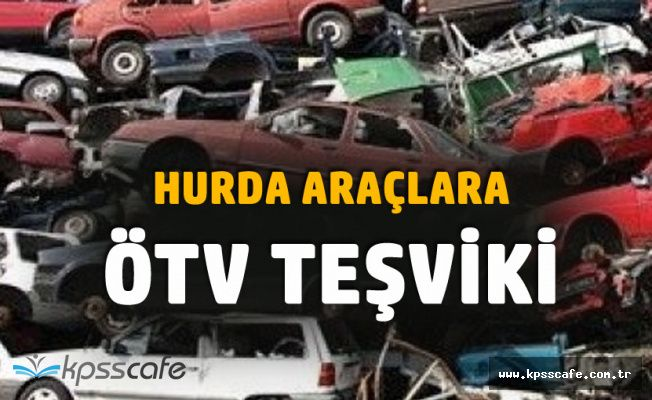 Hurda Araçlara ÖTV Teşviki Meclisten Geçti