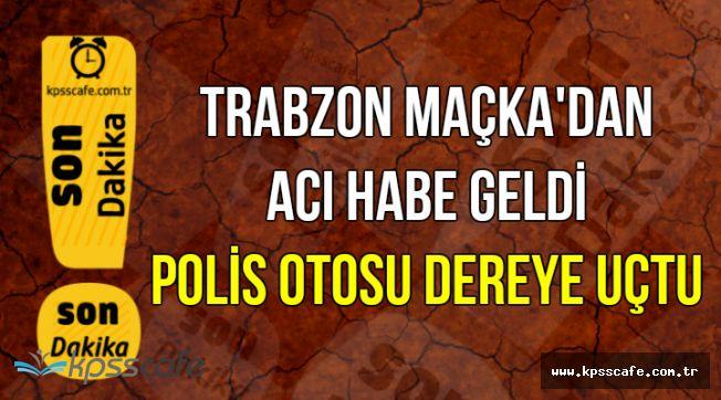 Trabzon'dan Yasa Boğan Haber: Polis Otosu Dereye Uçtu