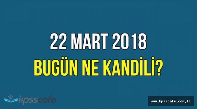 22 Mart 2018 Perşembe Bugün Ne Kandili?