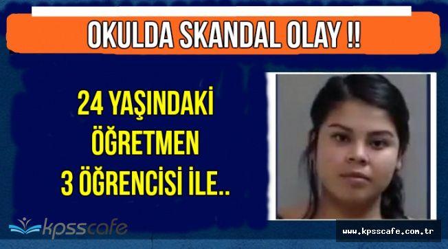 Skandal Olay: 24 Yaşındaki Öğretmen 3 Öğrencisi ile..