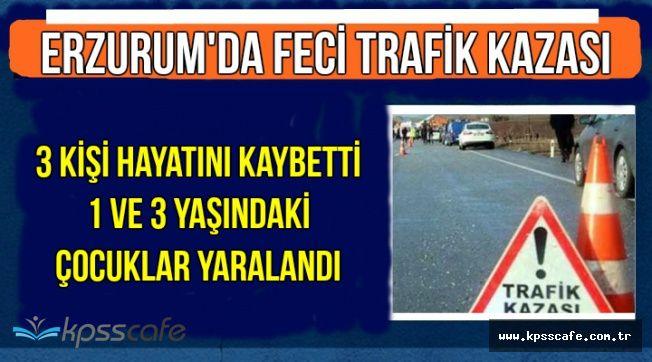 Erzurum Köprüköy'de Feci Kaza: 3 Ölü , 2 Çocuk Yaralı