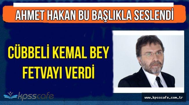 """Ahmet Hakan'dan Kılıçdaroğlu'nun O Sözlerine: """"Cübbesiz Kemal Bey Fetvayı Verdi"""""""