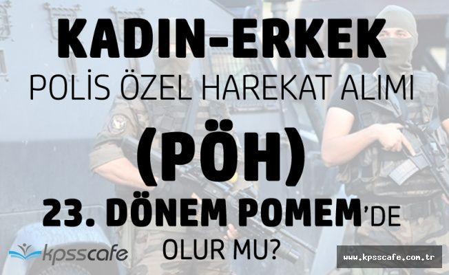 KPSS'siz Kadın Erkek Polis Özel Harekat Alımı 23. Dönem POMEM'de Olacak Mı?