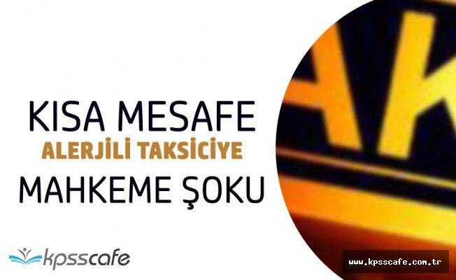 Taksici'nin 'Kısa Mesafe Almam' Çıkışı Mahkemeye Taşındı