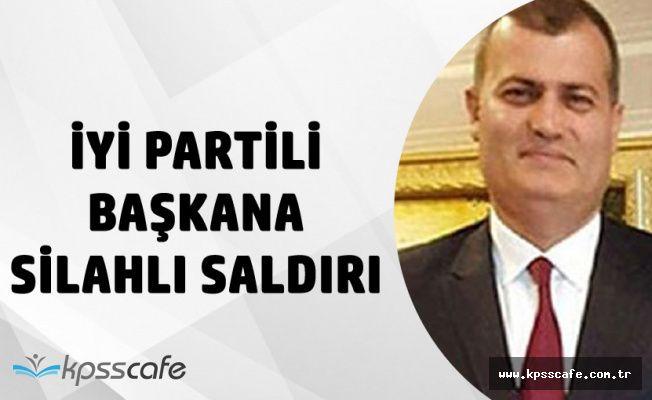 İYİ Parti İlçe Başkanına Silahlı Saldırı Düzenlendi