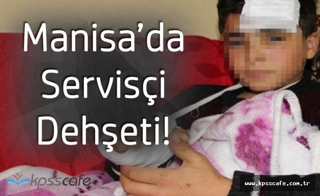 Manisa'da Servisçi Dehşeti Kan Dondurdu! Bu Halde Bıraktı