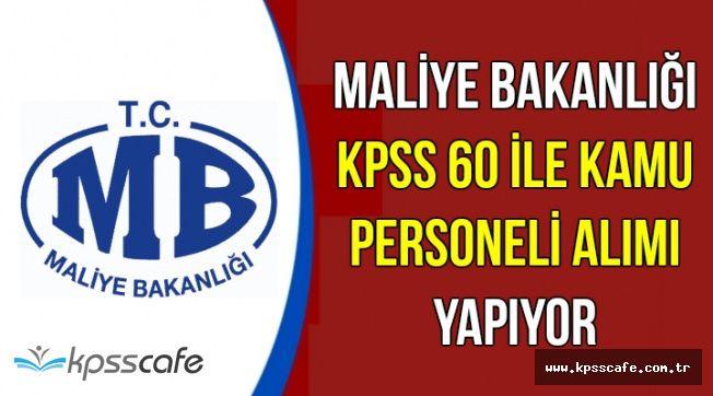 Maliye Bakanlığı KPSS 60 ile Kamu Personeli Alımı Yapıyor