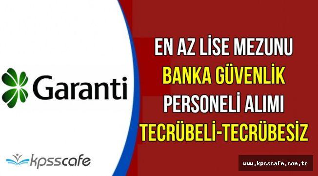 Garanti Bankası Tecrübeli-Tecrübesiz Güvenlik Personeli Alımı Yapıyor-En Az Lise Mezunu