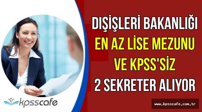 Dışişleri Bakanlığı KPSS'siz En Az Lise Mezunu Sekreter Alımı Yapıyor