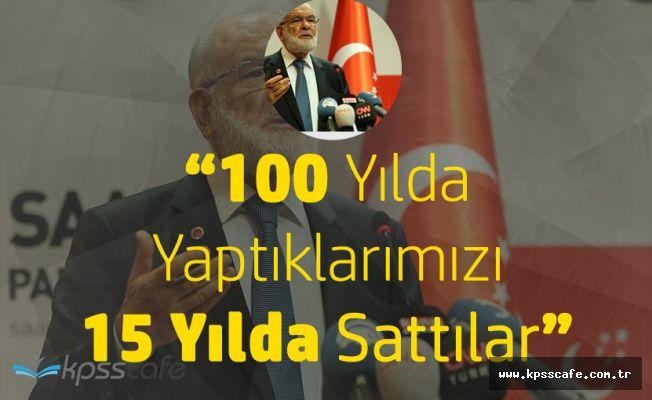 Saadet Partisi Genel Başkanı Karamollaoğlu: 100 Yılda Yaptıklarımızı 15 Yılda Sattılar