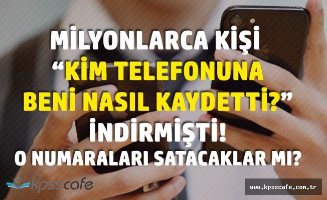 Türkiye'de Milyonlarca Kişi Telefonuna İndirip Kurmuştu! Numaraları Firmalara Satacaklar Mı?
