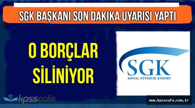 SGK Başkanından Son Dakika Uyarısı: O Borçlar Siliniyor