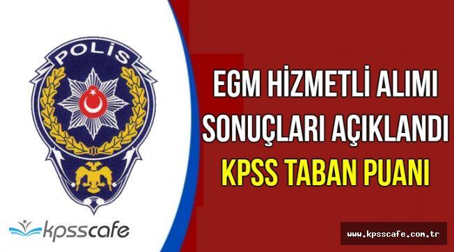 EGM Hizmetli Alımı Sonucu Açıklandı-KPSS Taban Puan