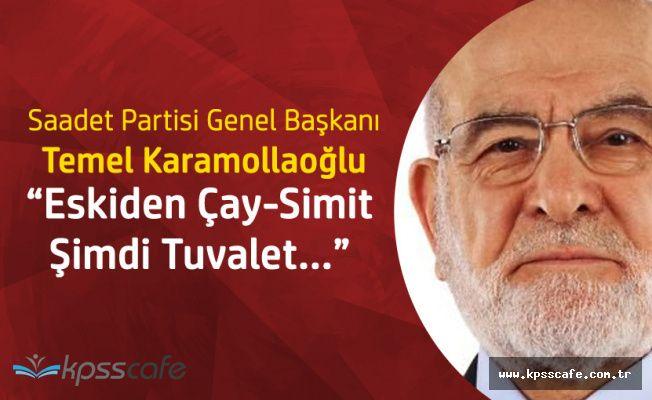 Saadet Partisi Genel Başkanı: Eskiden Çay Simit Hesabı Yapıyorlardı, Şimdi Tuvalet