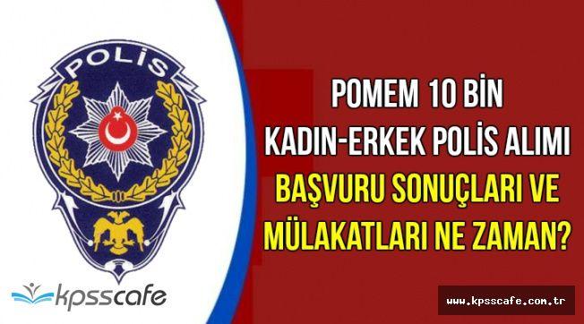 POMEM 10 Bin Polis Alımı Önbaşvuru Sonuçları Ne Zaman Açıklanacak? Mülakatlar Ne Zaman?