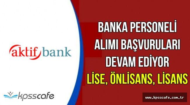 Aktif Bank Personel Alımı Yapıyor-Lise, Önlisans ve Lisans Mezunu
