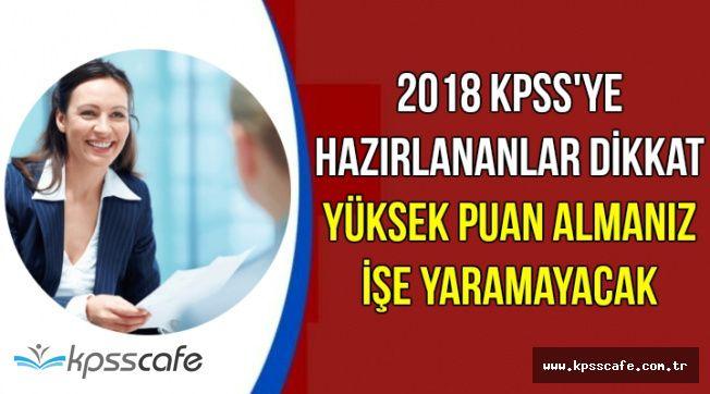 2018 KPSS'ye Hazırlananlar Dikkat: Yüksek Puan Almaya Çalışmayın